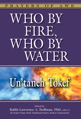 Who by Fire, Who by Water - Un'taneh Tokef by Rabbi Lawrence A. Hoffman