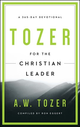 Tozer for the Christian Leader by A. W. Tozer
