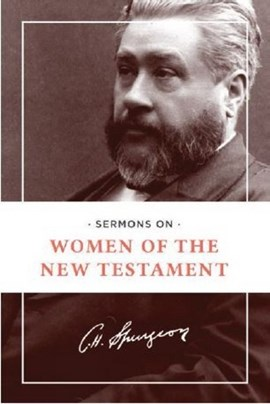 Sermons on women of the New Testament by Charles H. Spurgeon