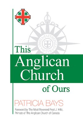 This Anglican Church of Ours by Patricia Bays