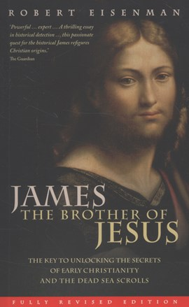James the brother of Jesus by Robert H Eisenman