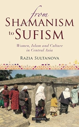 From Shamanism to Sufism by Razia Sultanova