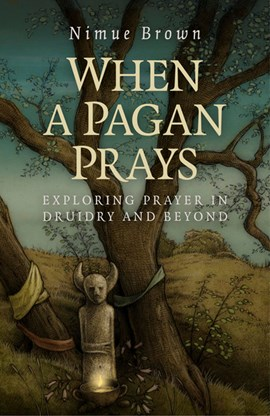 When a Pagan prays by Nimue Brown