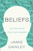 Beliefs and the world they have created