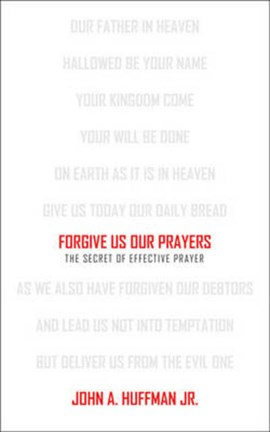 Forgive us our prayers by John A Huffman