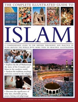 The complete illustrated guide to Islam by Raana Bokhari