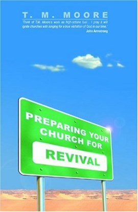 Preparing your church for revival by T. M Moore