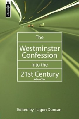 The Westminster Confession Into the 21st Century by Ligon Duncan
