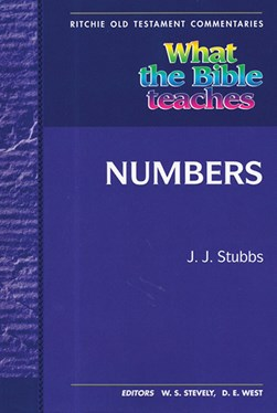 What the Bible Teaches - Numbers by J.J. Stubbs