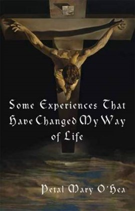Some experiences that have changed my way of life by Petal Mary O'Hea