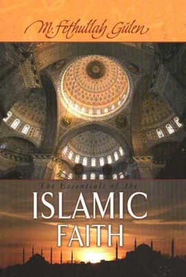 Essentials of The Islamic Faith by M. Fethullah Gülen