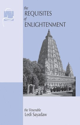 The requisites of enlightenment by Ven. Ledi Sayadaw
