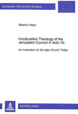 Inculturation Theology of the Jerusalem Council in Acts 15 by Mbachu Hilary