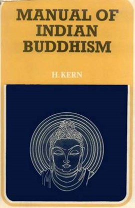 Manual of Indian Buddhism by H Kern