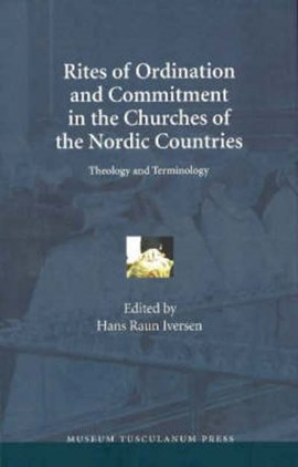 Rites of Ordination & Commitment in the Churches of the Nordic Countries by Hans Raun Iversen