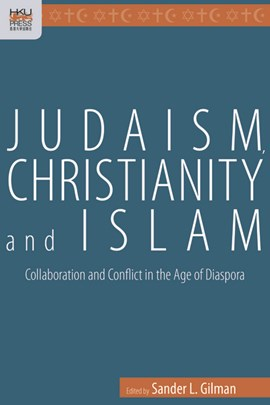 Judaism, Christianity, and Islam by Sander Gilman