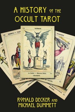 A history of the occult tarot by Ronald Decker