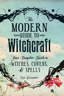 The modern guide to witchcraft by Skye Alexander