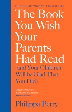 Book cover of The Book You Wish Your Parents Had Read (And Your Children Will Be Glad That You Did) by Philippa Perry