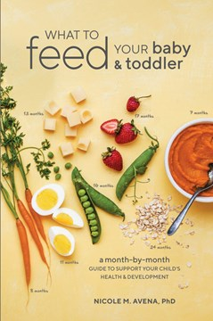 What to feed your baby & toddler by Nicole M Avena