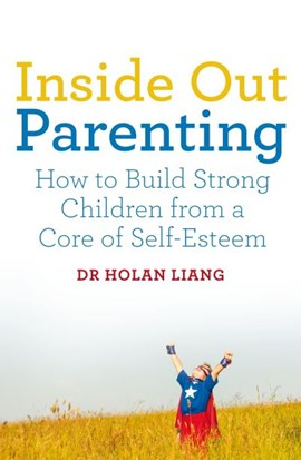 Inside out parenting by Dr Holan Liang