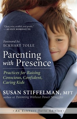 Parenting with presence by Susan Stiffelman