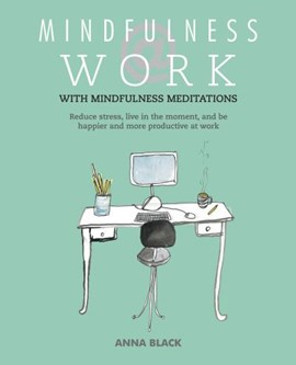 Mindfulness @ work by Anna Black
