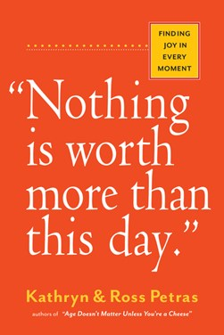 'Nothing is worth more than this day' by Kathryn Petras
