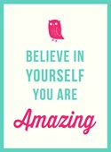 Believe in yourself, you are amazing