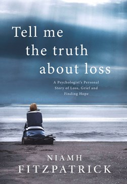 Tell me the truth about loss by Niamh Fitzpatrick