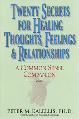 Twenty secrets for healing thoughts, feelings & relationships by Peter Kalellis