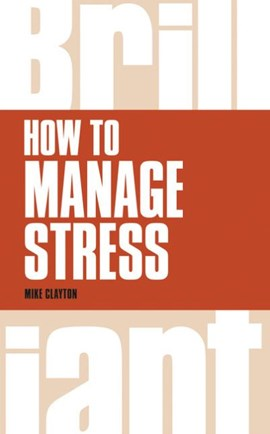 How to manage stress by Mike Clayton
