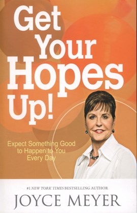 Get your hopes up! by Joyce Meyer