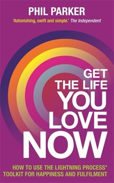 Get the life you love now by Phil Parker