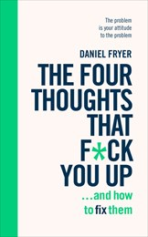 The four thoughts that f*ck you up...and how to fix them