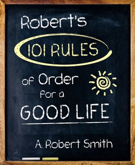 Robert's 101 Rules of Order by A. Robert Smith