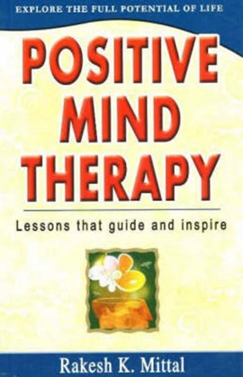 Positive Mind Therapy by Rakesh K Mittal