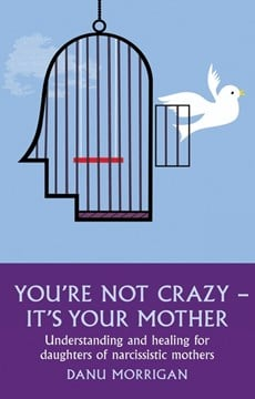 You're not crazy - it's your mother by Danu Morrigan