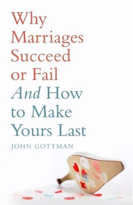 Why marriages succeed or fail by John Gottman