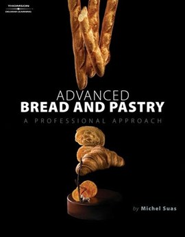 Advanced bread and pastry by Michel Suas
