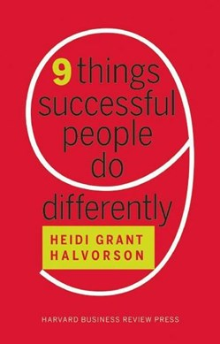 9 things successful people do differently by Heidi Grant- Halvorson
