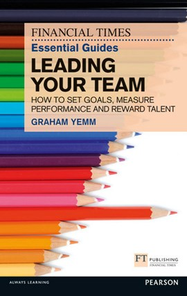The Financial Times essential guide to leading your team by Graham Yemm