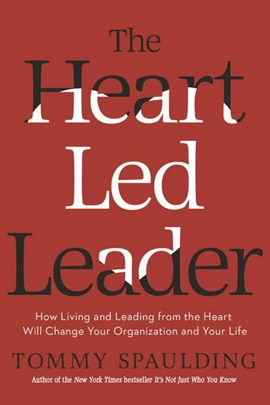 The heart-led leader by Tommy Spaulding
