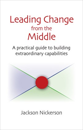 Leading change from the middle by Jackson Nickerson