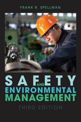 Safety and environmental management by Frank R. Spellman