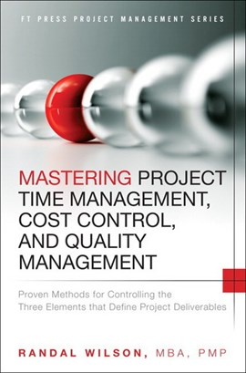 Mastering project time management, cost control, and quality management by Randal Wilson