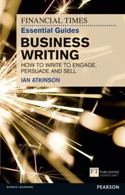 The Financial Times essential guide to business writing by Ian Atkinson