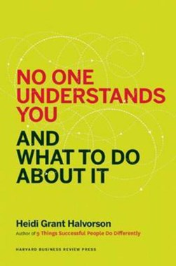 No one understands you and what to do about it by Heidi Grant- Halvorson