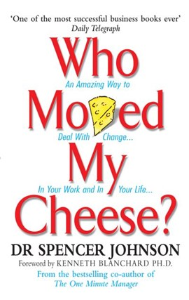 Who moved my cheese? by Dr Spencer Johnson
