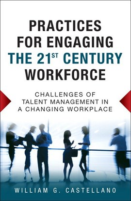 Practices for engaging the 21st century workforce by William G. Castellano